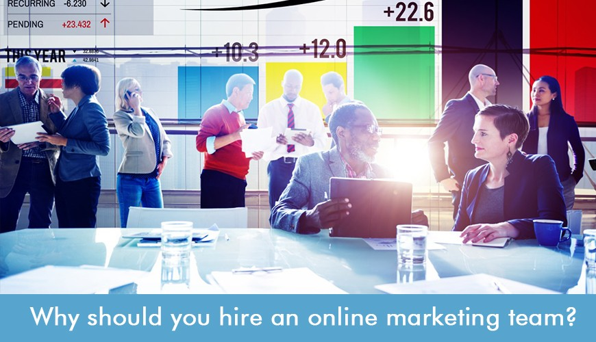 Why should you hire an online marketing team?