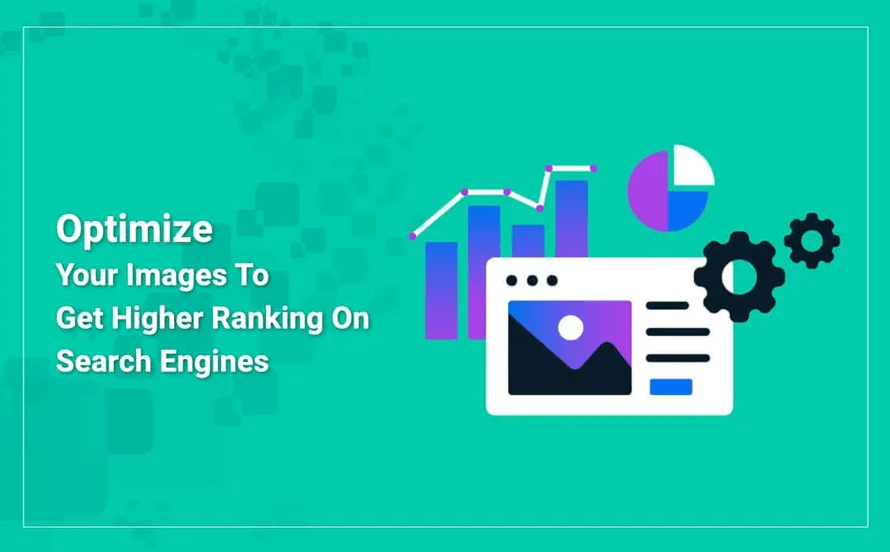 Image SEO: Optimize Your Images To Get Higher Ranking On Search Engines