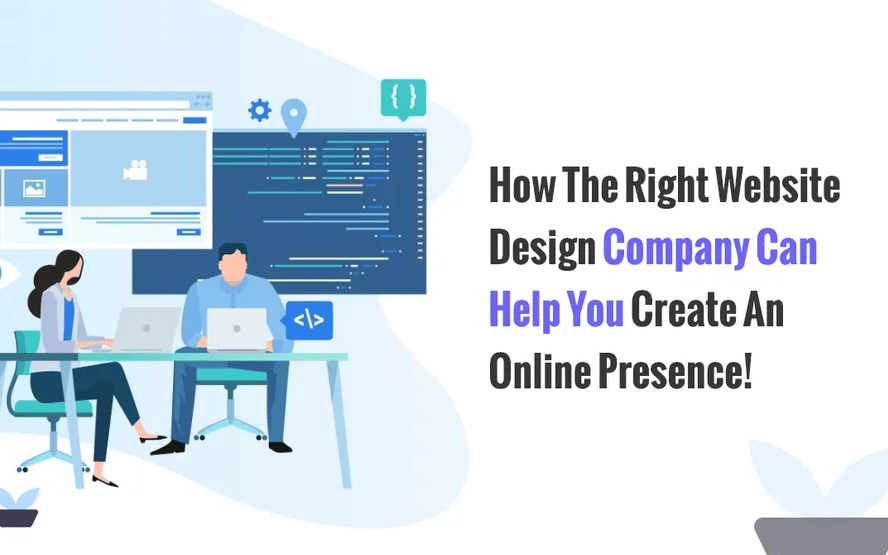 How Does the Right Website Design Company Can Help You Create an Online Presence!