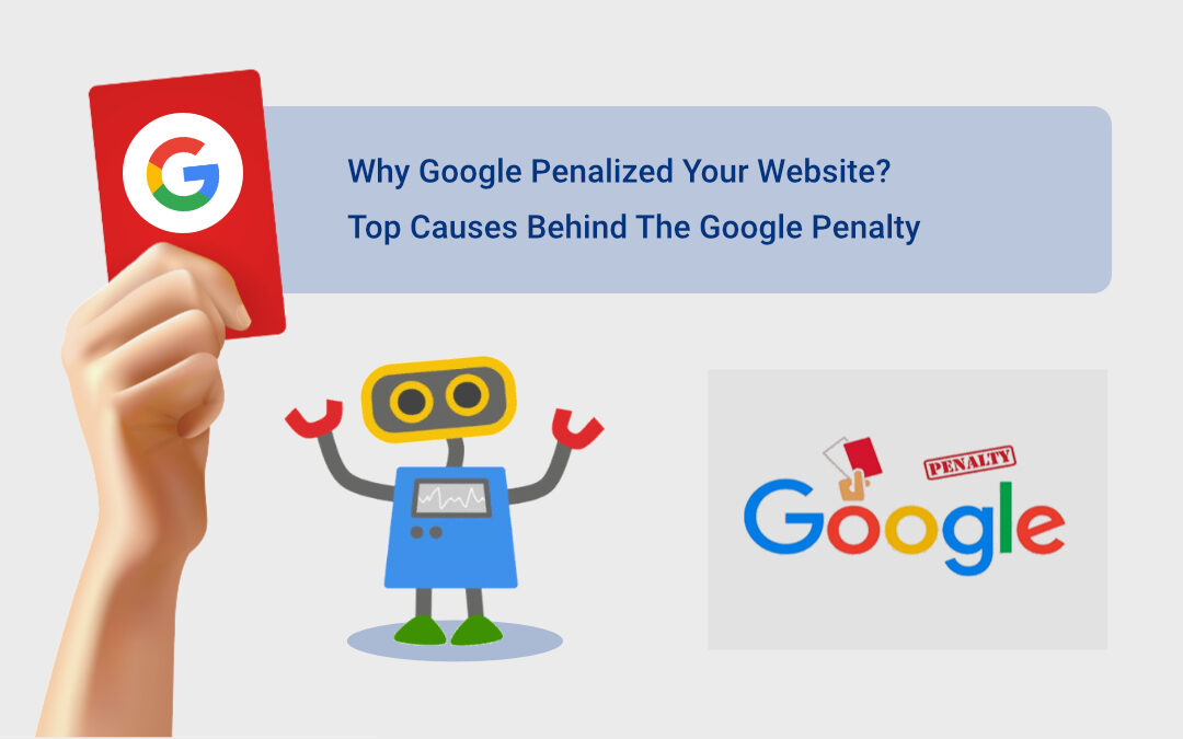 Why Google Penalized Your Website? Top Causes Behind The Google Penalty