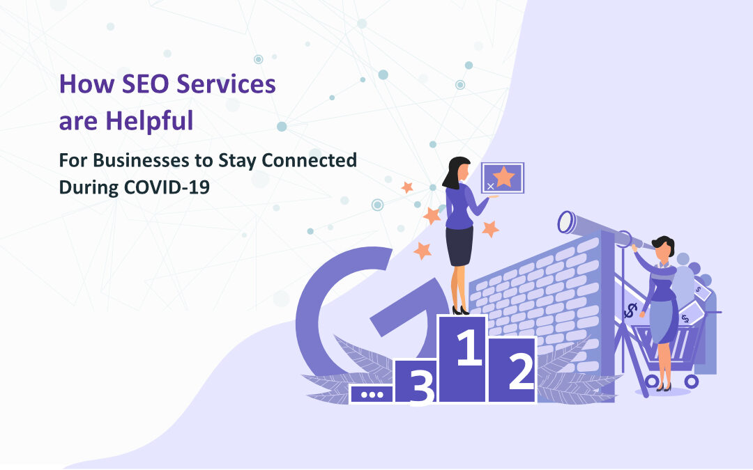 How SEO Services Are Helpful For Businesses To Stay Connected During COVID-19?