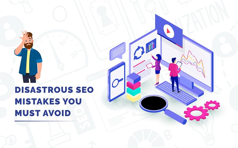 Disastrous SEO Mistakes You Must Avoid