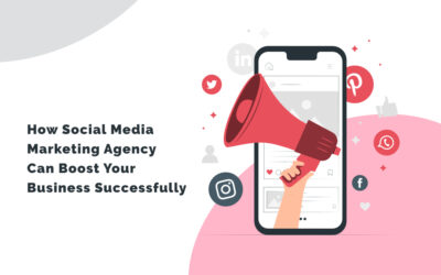 How Social Media Marketing Agency Can Boost Your Business Successfully