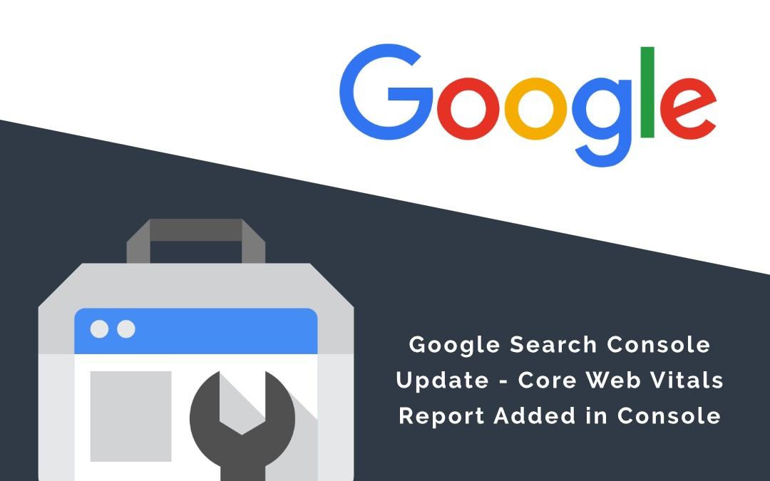 Google Search Console Update – Core Web Vitals Report Added In Console