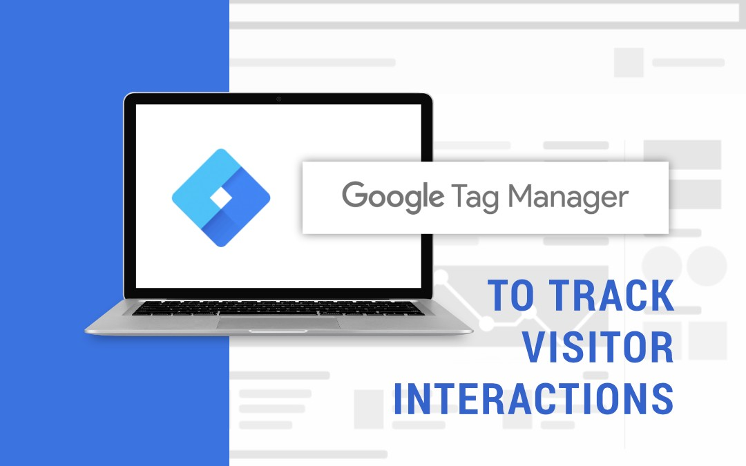 Google Tag Manager : To Track Visitor Interactions