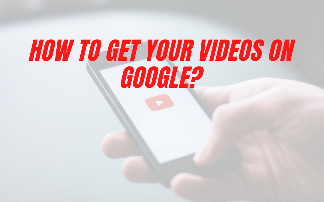 How To Get Your Videos On Google?