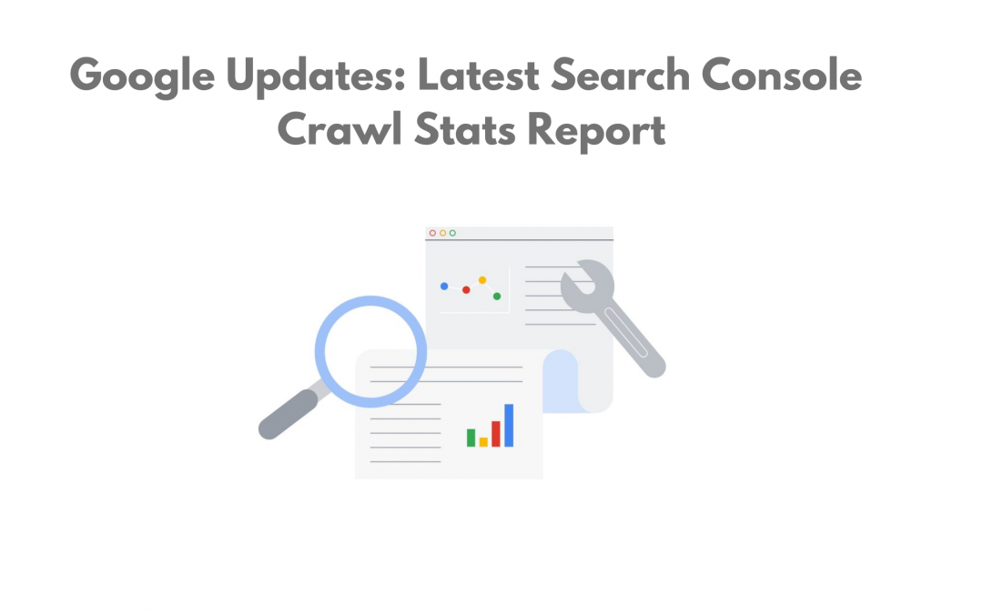 Google Updates : Latest Search Console Crawl Stats Report